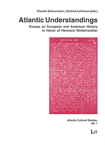 9783825896072: Atlantic Understandings: Essays on European and American History in Honor of Hermann Wellenreuther (Atlantic Cultural Studies)