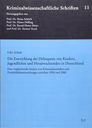 Die Entwicklung der Delinquenz von Kindern, Jugendlichen und Heranwachsenden in Deutschland: Felix ...