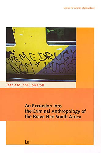 9783825896430: An Excursion into the Criminal: Anthropology of the Brave Neo South Africa (Carl Schlettwein Lectures)