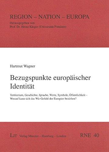 9783825896805: Bezugspunkte europäischer Identität: Territorium, Geschichte, Sprache, Werte, Symbole, Öffentlichkeit ? Worauf kann sich das Wir-Gefühl der Europäer beziehen?