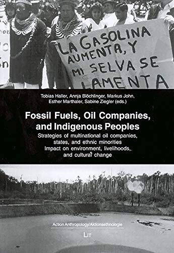 9783825897987: Fossil Fuels, Oil Companies, and Indigenous Peoples: Strategies of multinational oil companies, states, and ethnic minorities. Impact on environment, ... (Action Anthropology/Aktionsethnologie)