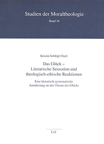 Das Gluck - Literarische Sensorien und theologisch-ethische Reaktionen