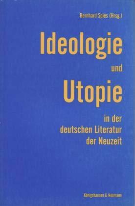 9783826010392: Ideologie und Utopie in der deutschen Literatur der Neuzeit