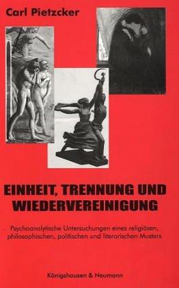 9783826012181: Einheit, Trennung und Wiedervereinigung: Psychoanalytische Untersuchungen eines religiosen, philosophischen, politischen und literarischen Musters (German Edition)
