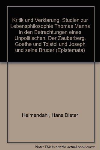 9783826012396: Kritik und Verklarung: Studien zur Lebensphilosophie Thomas Manns in den Betrachtungen eines Unpolitischen, Der Zauberberg,