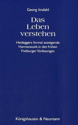 9783826012433: Das Leben verstehen: Heideggers formal anzeigende Hermeneutik in den fr�hen Freiburger Vorlesungen, 1919 bis 1923 (Epistemata)
