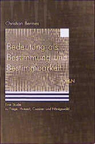 Bedeutung als Bestimmung und Bestimmbarkeit. Eine Studie zu Frege, Husserl, Cassirer und Hönigswald. - Bermes, Christian