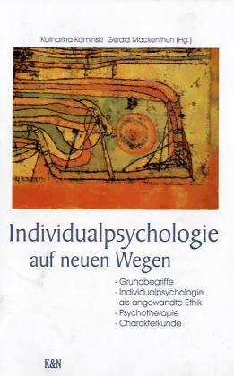 9783826013249: Individualpsychologie auf neuen Wegen: Grundbegriffe, Individualpsychologie als angewandte Ethik, Psychotherapie, Charakterkunde (German Edition)