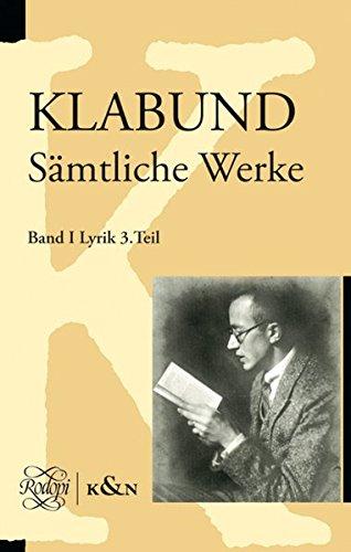Klabund Samtliche Werke: Band I: Lyrik, 3. Teil. Unter der Leitung von Prof. Dr. Dr. h.c. Hans-Gert...