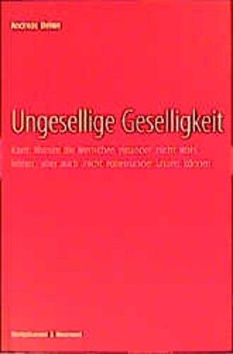 9783826017247: Ungesellige Geselligkeit: Kant : warum die Menschen einander 'nicht wohl leiden', aber auch 'nicht voneinander lassen' können (Epistemata) (German Edition)