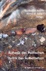 Ästhetik des Politischen - Politik des Ästhetischen.: BARCK, Karlheinz, Richard