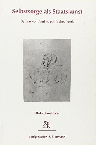 9783826018053: Selbstsorge als Staatskunst: Bettine von Arnims politisches Werk (Stiftung für Romantikforschung)