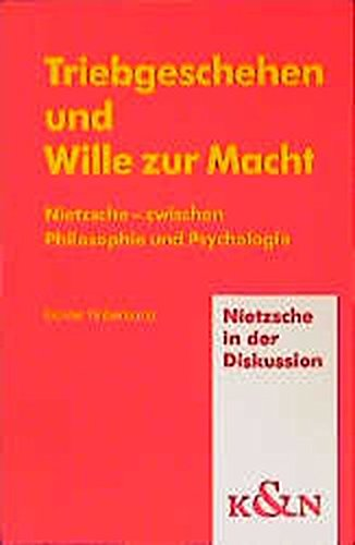 9783826018695: Triebgeschehen und Wille zur Macht: Nietzsche - zwischen Philosophie und Psychologie (Nietzsche in der Diskussion)