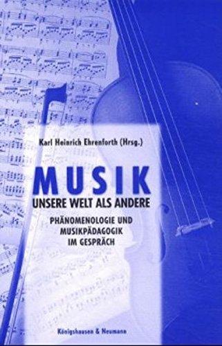 9783826020032: Musik, unsere Welt als andere: Ph�nomenologie und Musikp�dagogik im Gespr�ch