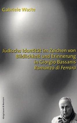 9783826023484: Jüdische Identität im Zeichen von Bildlichkeit und Erinnerung in Giorgio Bassanis 'Romanzo di Ferrara'.