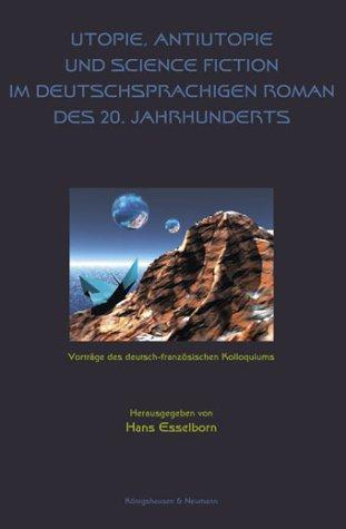 9783826024160: Utopie, Antiutopie und Science Fiction im deutschsprachigen Roman des 20. Jahrhunderts. Vorträge des deutsch-französischen Kolloquiums.