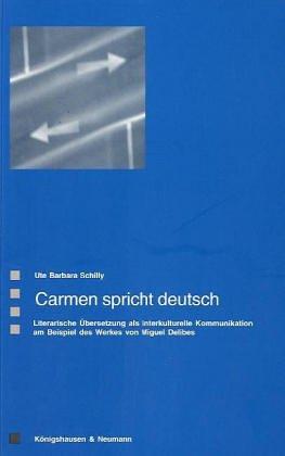 9783826025006: Carmen spricht deutsch: Literarische Übersetzung als interkulturelle Kommunikation am Beispiel des Werkes von Miguel Delibes