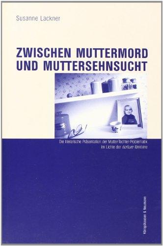 9783826025235: Zwischen Muttermord und Muttersehnsucht: Die literarische Pr�sentation der Mutter-Tochter-Problematik im Lichte der ecriture feminine