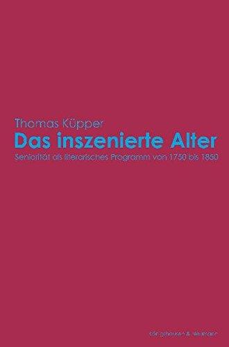 9783826026126: Das inszenierte Alter: Seniorität als literarisches Programm von 1750 bis 1850
