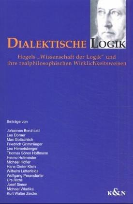 9783826027413: Dialektische Logik: Hegels Wissenschaft der Logik und ihre realphilosophischen Wirklichkeitsweisen