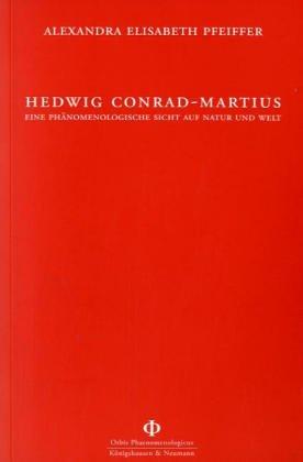 Hedwig Conrad-Martius. - Pfeiffer, Alexandra Elisabeth