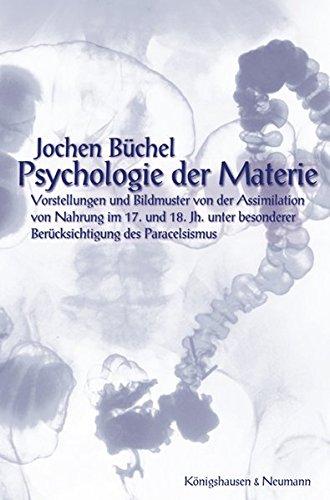 9783826028458: Psychologie der Materie: Vorstellungen und Bildmuster von der Assimilation von Nahrung im 17. und 18. Jh. unter besonderer Berücksichtigung des Paracelsismus