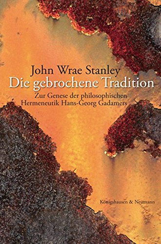 9783826029073: Die gebrochene Tradition: Zur Genese der philosophischen Hermeneutik Hans-Georg Gadamers