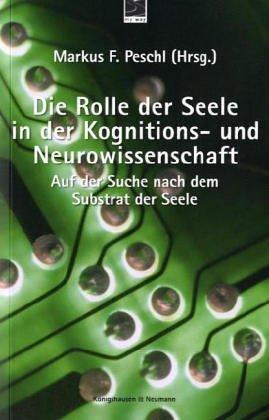 9783826029097: Die Rolle der Seele in der Kognitions- und Neurowissenschaft: Auf der Suche nach dem Substrat der Seele