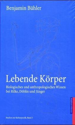9783826029301: Lebende Körper: Biologisches und anthropologisches Wissen bei Rilke, Döblin und Jünger