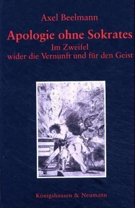 9783826029462: Apologie ohne Sokrates: Im Zweifel wider die Vernunft und für den Geist