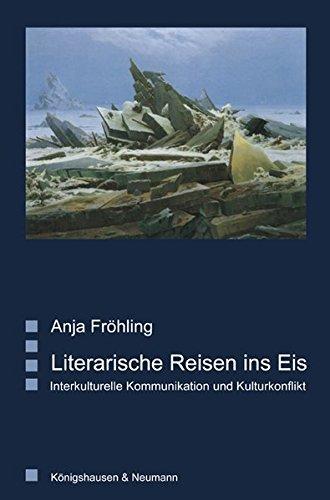 9783826029486: Literarische Reisen ins Eis: Interkulturelle Kommunikation und Kulturkonflikt