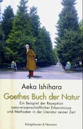 9783826029943: Goethes Buch der Natur: Ein Beispiel der Rezeption naturwissenschaftlicher Erkenntnisse und Methoden in der Literatur seiner Zeit