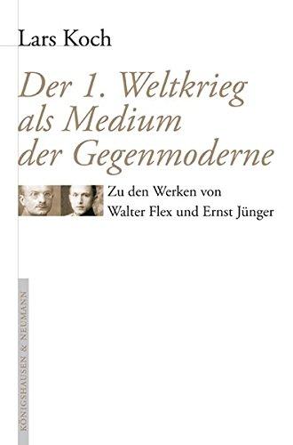 9783826031687: Der erste Weltkrieg als Medium der Gegenmoderne: Zu den Werken von Walter Flex und Ernst Jünger