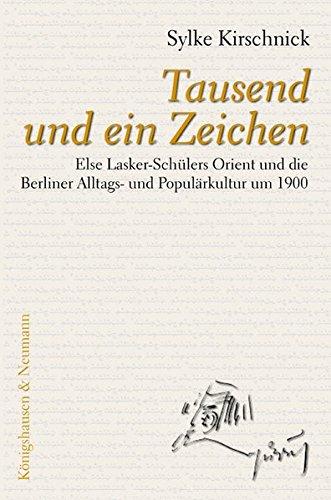 Tausend und ein Zeichen : Else Lasker-Schülers Orient und die Berliner Alltags- und Populärkultur um 1900 - Sylke Kirschnick