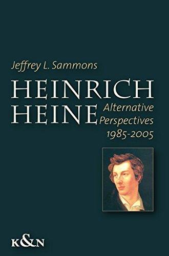 Heinrich Heine: Alternative Perspectives 1985 - 2005: Jeffrey L. Sammons