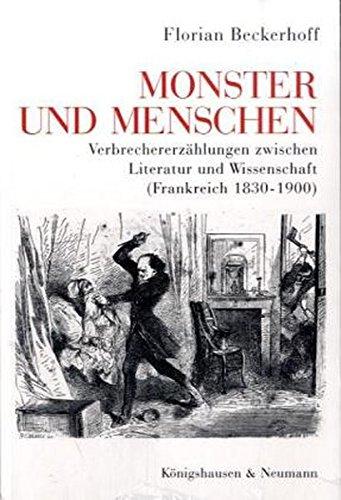 9783826036439: Monster und Menschen: Verbrechererzählungen zwischen Literatur und Wissenschaft (Frankreich 1830-1900)