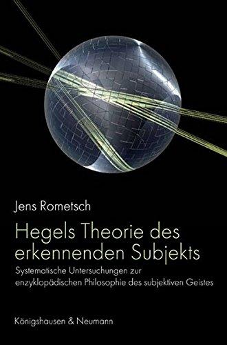 Hegels Theorie des erkennenden Subjekts: Jens Rometsch
