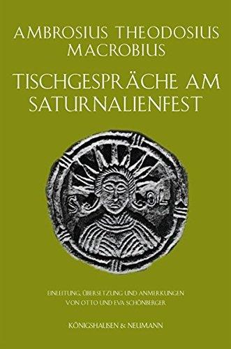 Tischgespräche am Saturnalienfest: Ambrosius Th. Macrobius