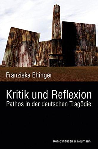 Kritik und Reflexion: Pathos in der deutschen Tragödie (Paperback): Franziska Ehinger
