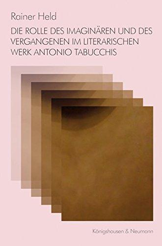 Die Rolle des Imaginären und des Vergangenen im literarischen Werk Antonio Tabucchis: Rainer ...