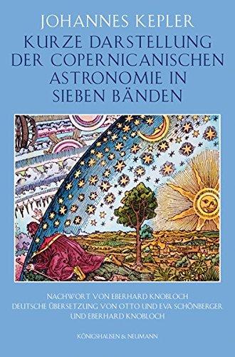 Kurze Darstellung der Copernicanischen Astronomie in sieben Bänden: Johannes Kepler