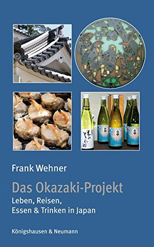 9783826042898: Das Okazaki-Projekt: Leben, Reisen, Essen & Trinken in Japan