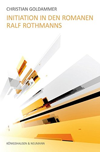 Initiation in den Romanen Ralf Rothmanns: Christian Goldammer