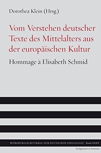 Vom Verstehen deutscher Texte des Mittelalters aus der europäischen Kultur. Hommage à Elisabeth Schmid. - Klein, Dorothea (Hg.)
