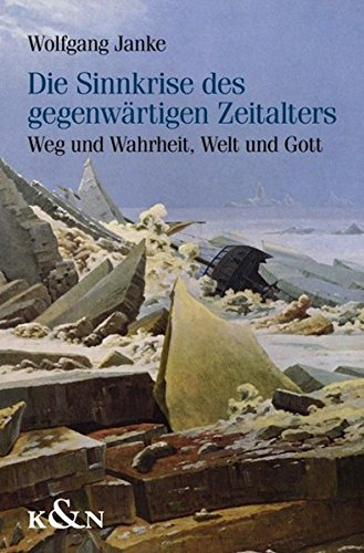 9783826046155: Die Sinnkrise des gegenwärtigen Zeitalters: Weg und Wahrheit, Welt und Gott