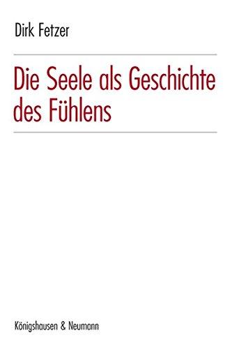 Die Seele als Geschichte des Fühlens: Dirk Fetzer