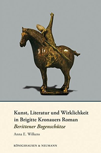 9783826048296: Kunst, Literatur und Wirklichkeit in Brigitte Kronauers Roman Berittener Bogenschütze