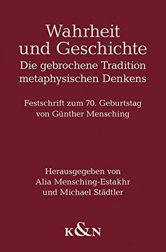 Wahrheit und Geschichte: Die gebrochene Tradition metaphysischen Denkens. Festschrift zum 70. ...