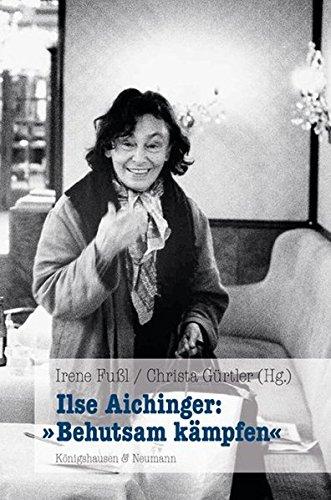 Ilse Aichinger: »Behutsam kämpfen«: KÃ nigshausen & Neumann