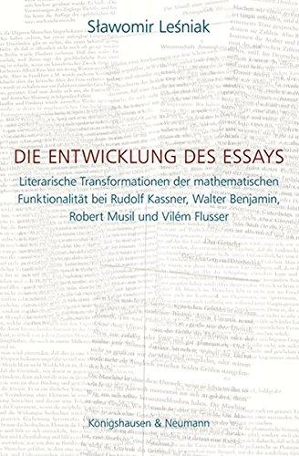 9783826051524: Die Entwicklung des Essays: Literarische Transformationen der mathematischen Funktionalität bei Rudolf Kassner, Walter Benjamin, Robert Musil und Vilém Flusser